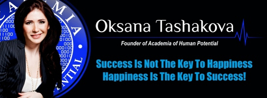 Oksana Tashakova Founder of Academia of human potential. Success is not the key to happiness. Happiness is the key to success.